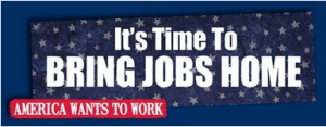 It's Time to bring jobs home America wants to work, Buy American made, made in america, made in usa, american made, bring jobs home