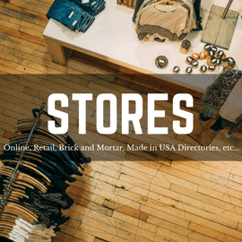Stores – Online, Retail, Brick and Mortar, Made in USA Directories, etc…