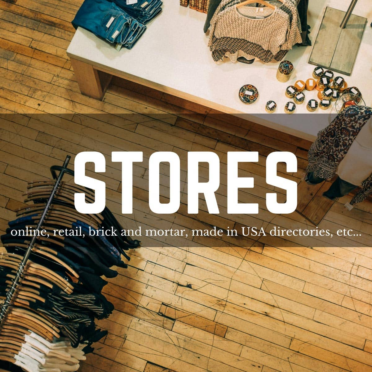 made in usa stores, american made stores, made in usa online stores, american made online stores, made in usa directories, american made directories, brick and mortar stores american made, brick and mortar stores made in usa, retail stores american made