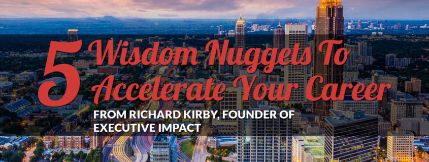 5 Wisdom Nuggets To Accelerate Your Career from Richard Kirby, Founder of Executive Impact, meet the makers