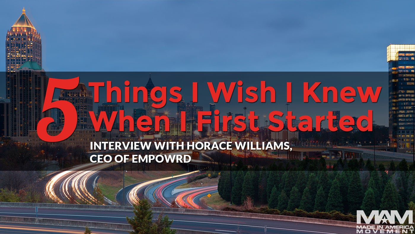 5 Things I Wish I Knew When I First Started: Horace Williams, CEO, meet the makers