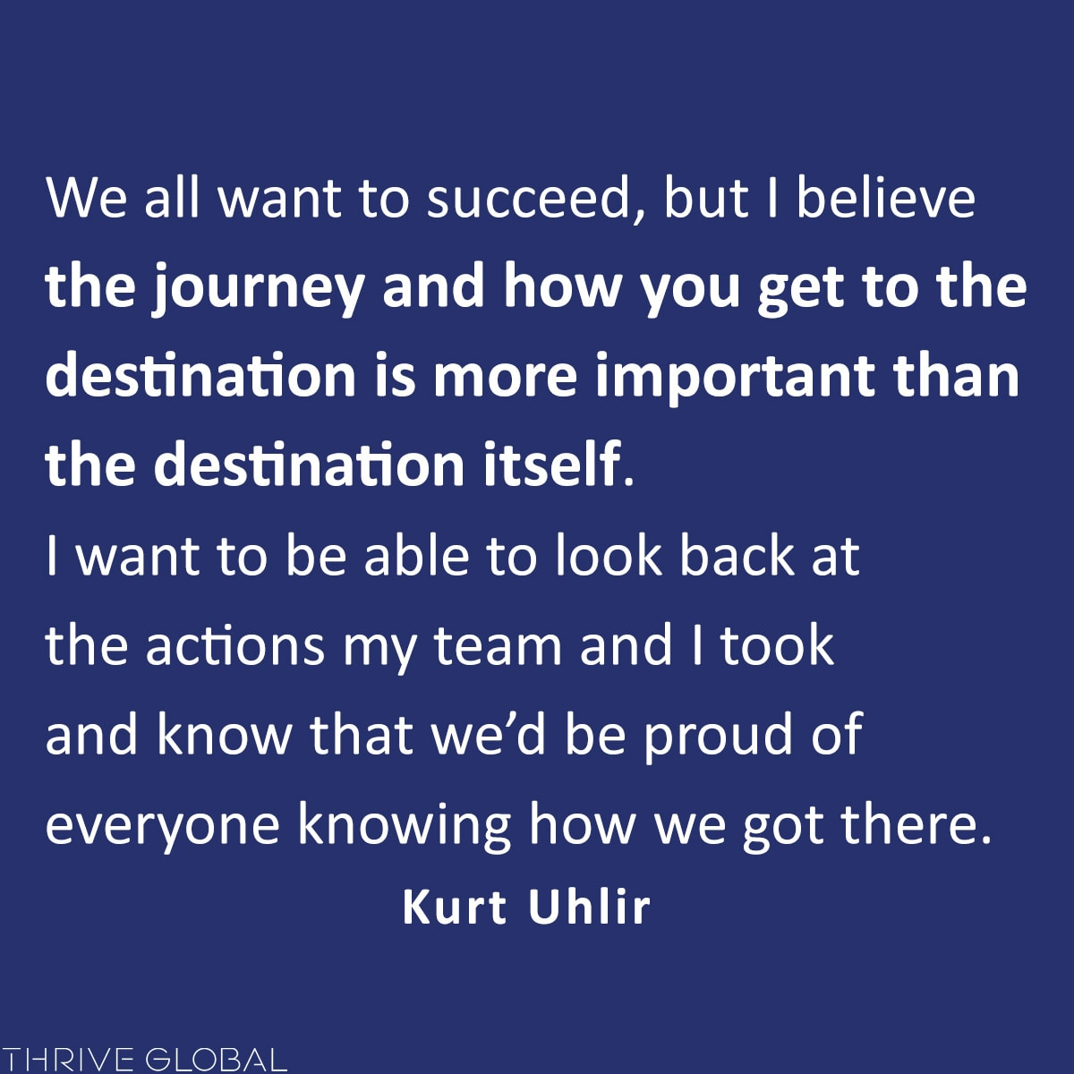 the journey and how you get to the destination is more important than the destination itself